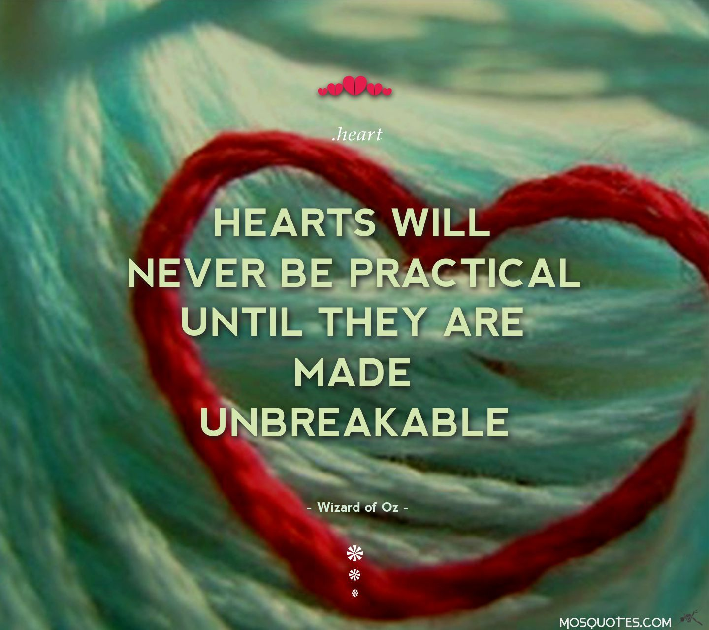 Captivating Cute Love Quotes Hearts Will Never Be Practical Until They Are Made  Unbreakable Wizard Of Oz