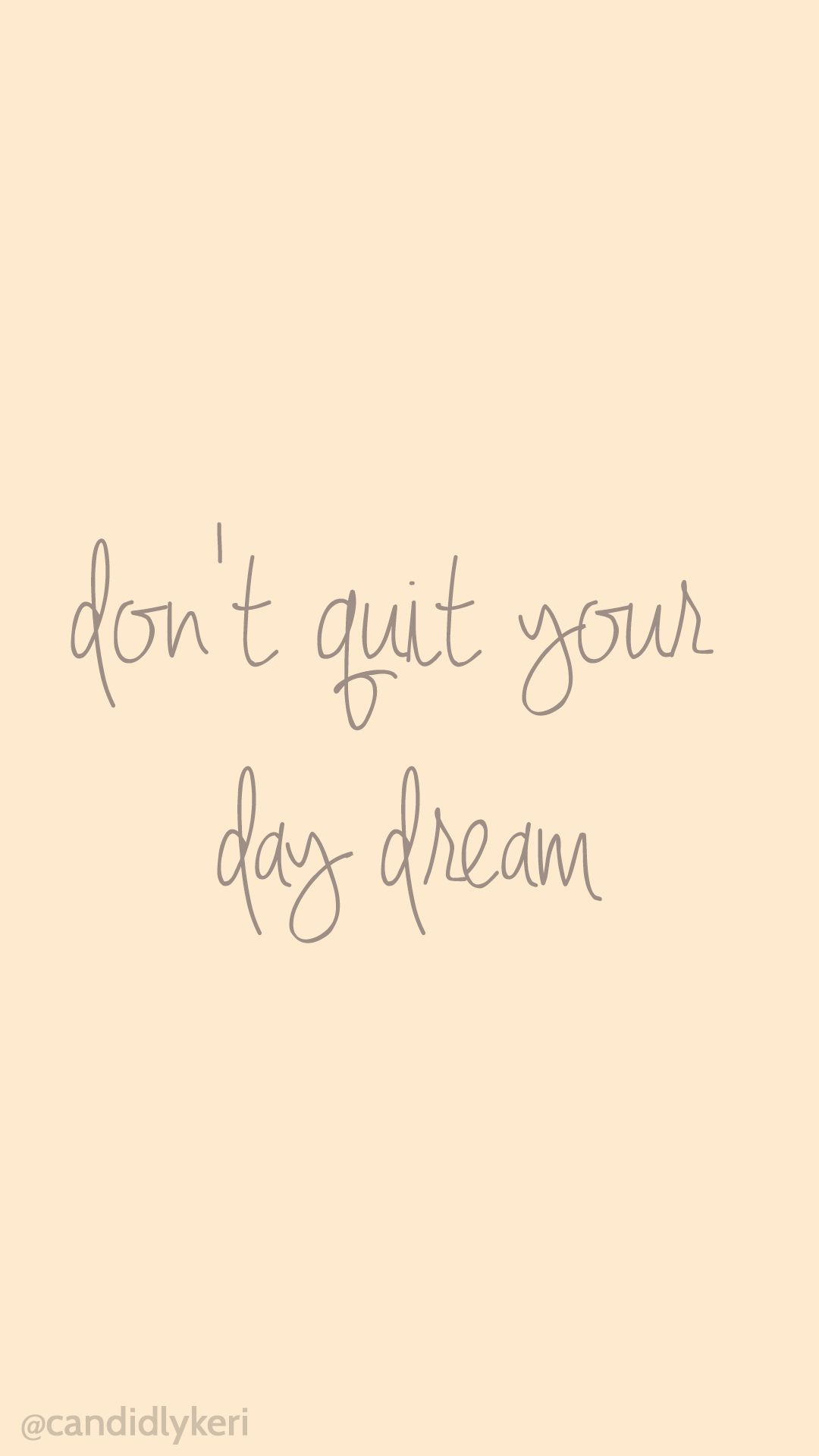 dont quit your day dream wallpaper quote free background for mobile