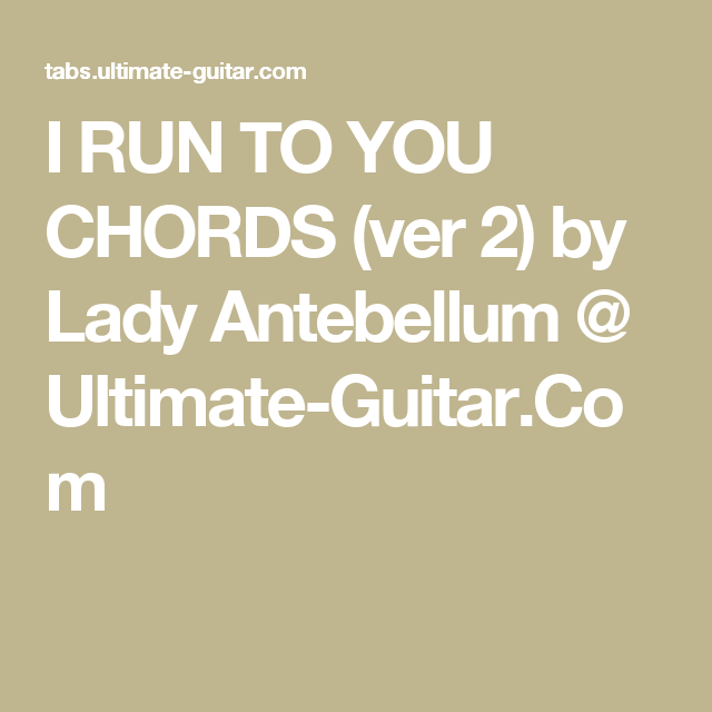 I Run To You Chords Ver 2 By Lady Antebellum Ultimate Guitar