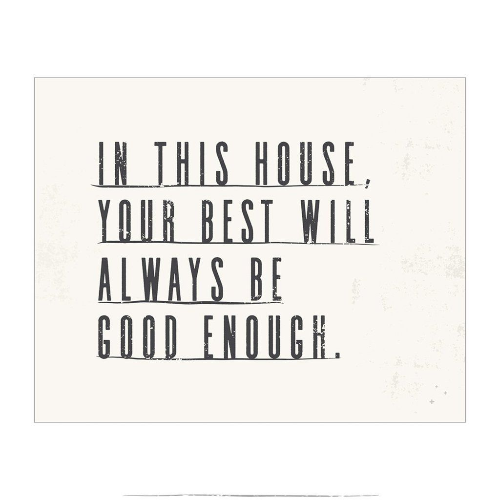 In this house your best is good enough not good enough