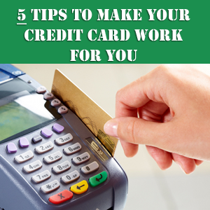 5 tips to make your credit card work for you money matters 5 tips to make your credit card work colourmoves