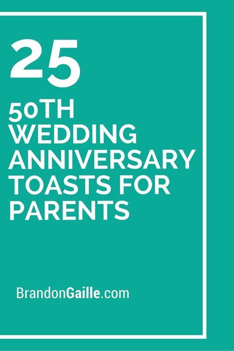 25 50th Wedding Anniversary Toasts For Parents 50th Wedding Anniversary Party Wedding Anniversary Celebration 50th Wedding Anniversary