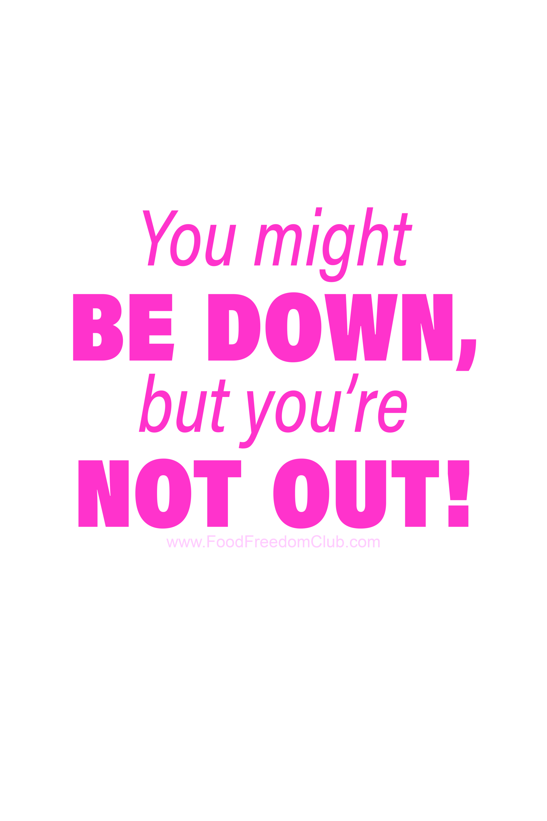 You Might Be Down But You Re Not Out Food Freedom Club Encouragement Quotes Encouragement Inspirational Quotes