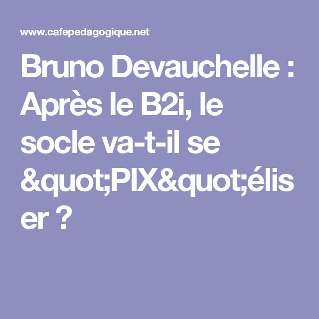 """VU / Bruno Devauchelle : Après le B2i, le socle va-t-il se """"PIX""""éliser ?"""