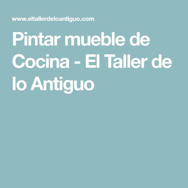 Pintar mueble de Cocina - El Taller de lo Antiguo | Niños creativos ...