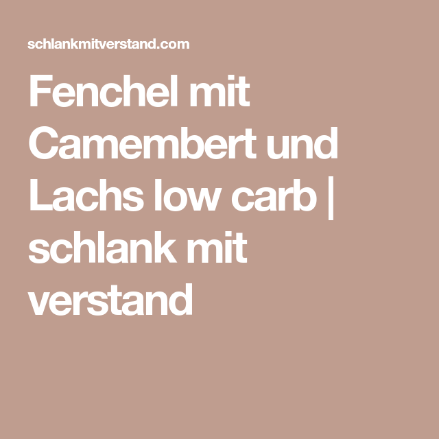 Fenchel Mit Camembert Und Lachs Low Carb