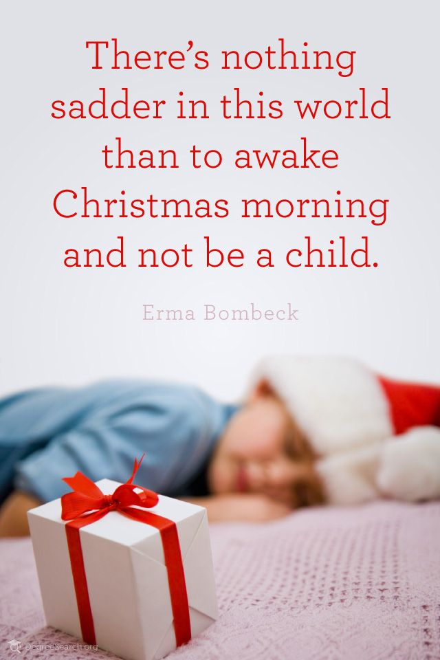 There\'s nothing sadder in this world than to awake Christmas morning ...
