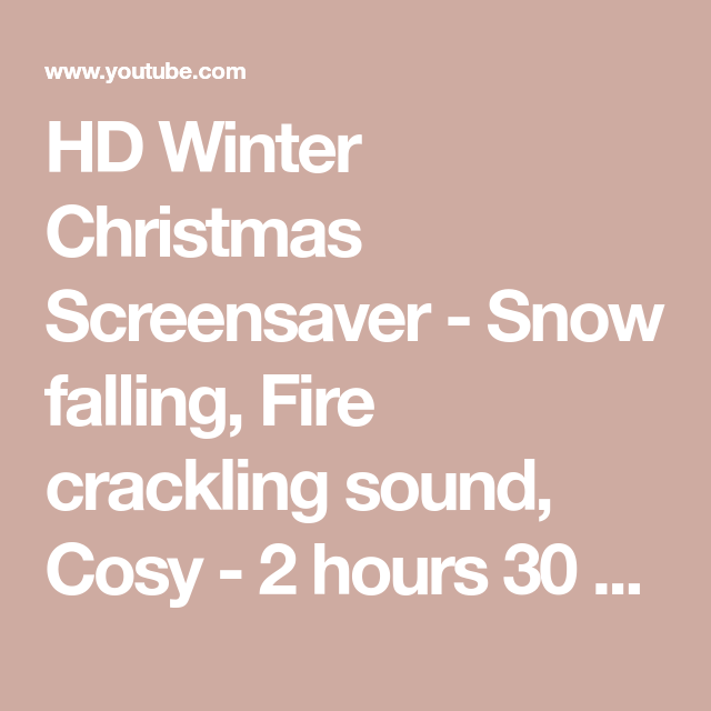 Hd Winter Christmas Screensaver Snow Falling Fire Crackling Sound Cosy 2 Hours 30 Mins Youtube Winter Christmas Screen Savers Cosy