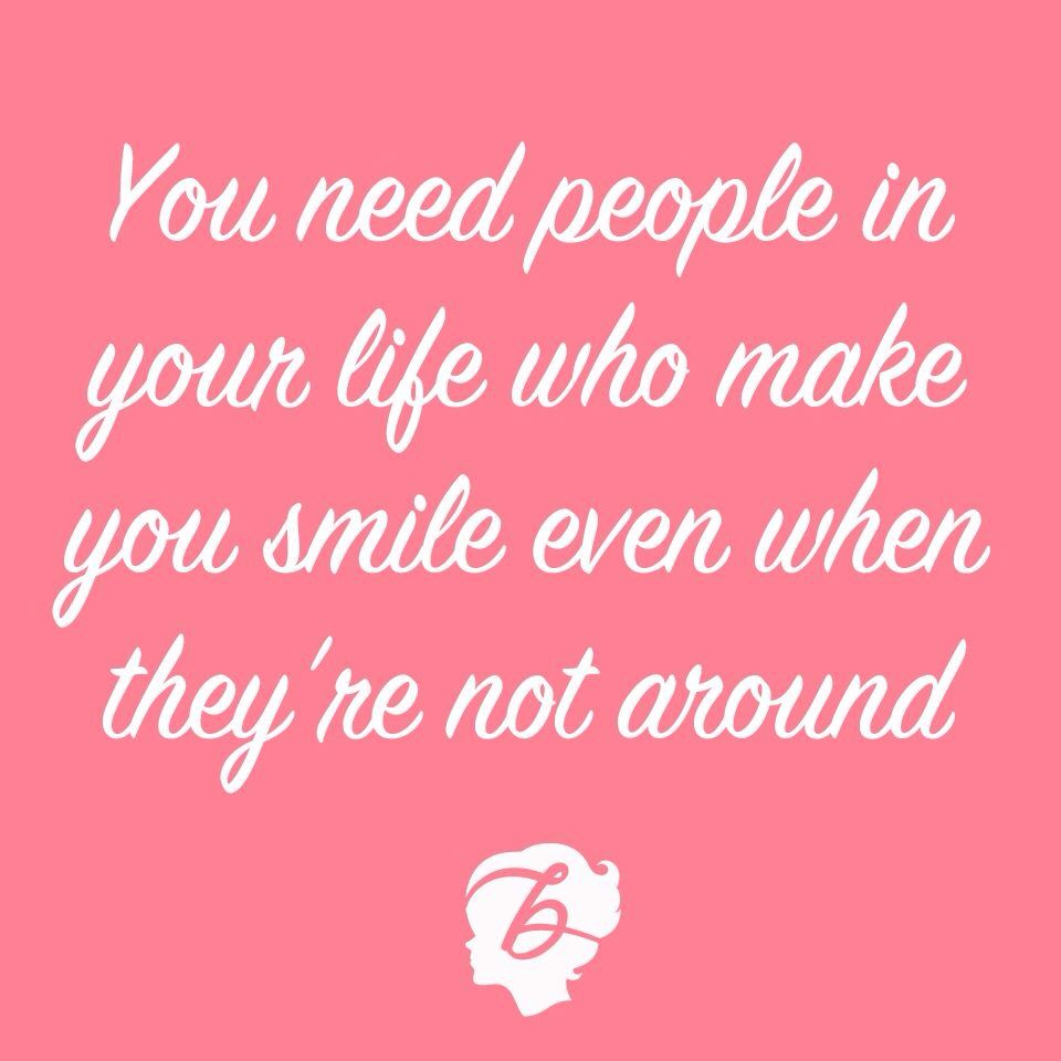 Quotes That Make You Smile You Need People In Your Life Who Make You Smile Even When They're