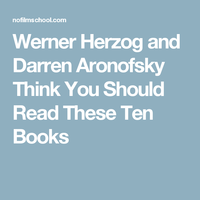 Werner Herzog and Darren Aronofsky Think You Should Read These Ten Books