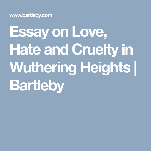 Essay On Love Hate And Cruelty In Wuthering Heights  Bartleby  Essay On Love Hate And Cruelty In Wuthering Heights  Bartleby