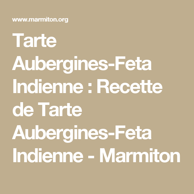 Recettes Tartes Salees Marmiton: Tarte Aubergines-Feta Indienne