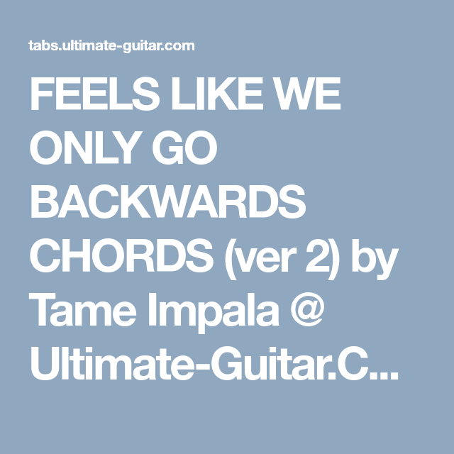 Feels Like We Only Go Backwards Chords Ver 2 By Tame Impala