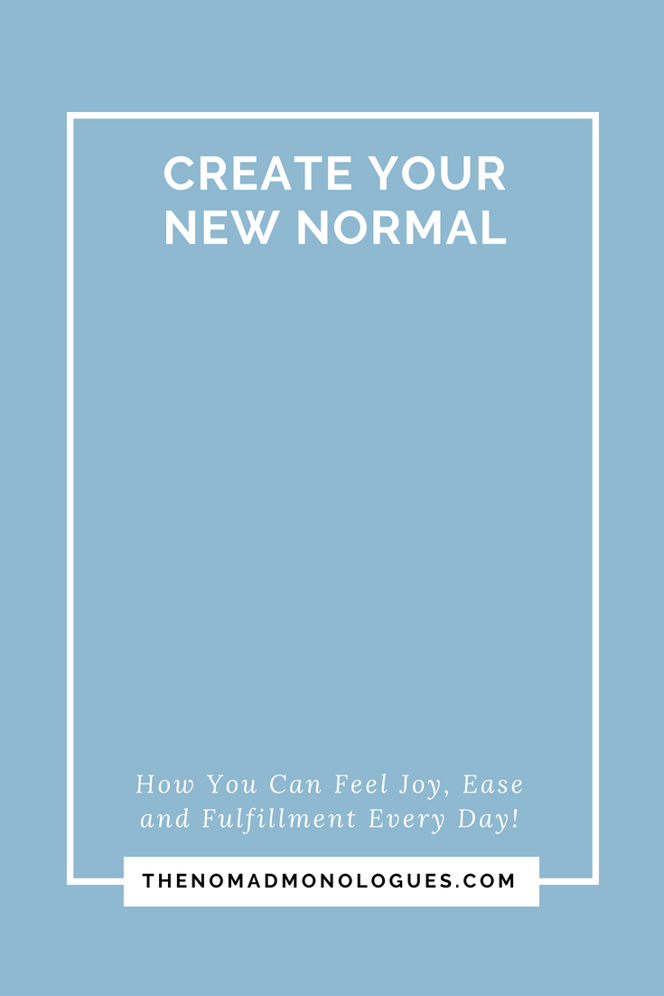 Create Your New Normal How You Can Feel Joy Ease And Fulfillment