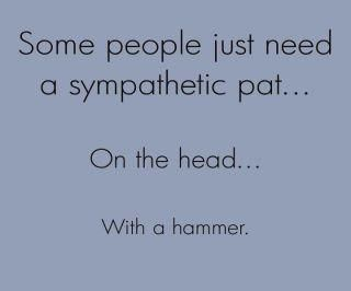 I know alot of these....that is why Jerry hides the hammers....