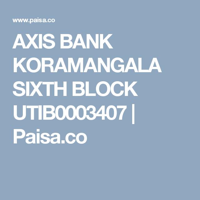 Axis Bank Koramangala Sixth Block Utib0003407 Paisa Co Axis Bank How To Apply Apply Online