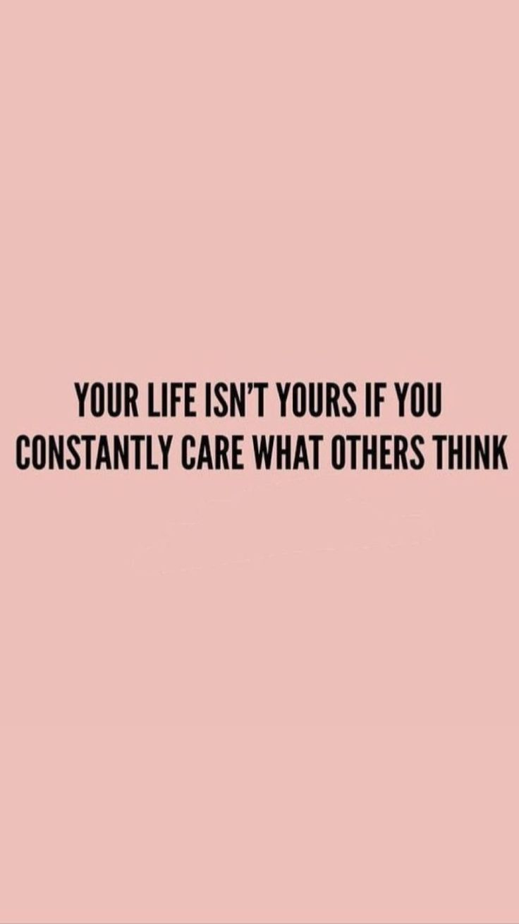 Your life is not yours if you constantly care what others think! | #girlboss #mo