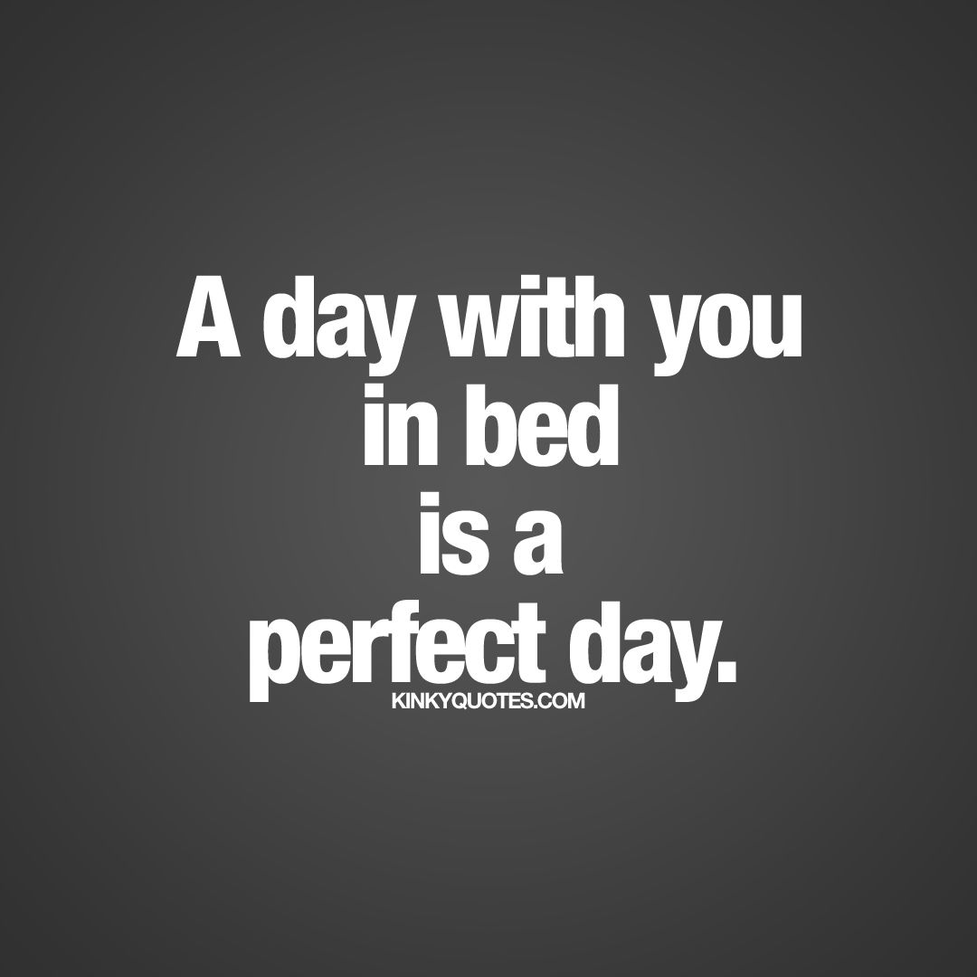 "Perfect Love Quotes For Her A Day With You In Bed Is A Perfect Day.""  Now Who Doesn't Love To"