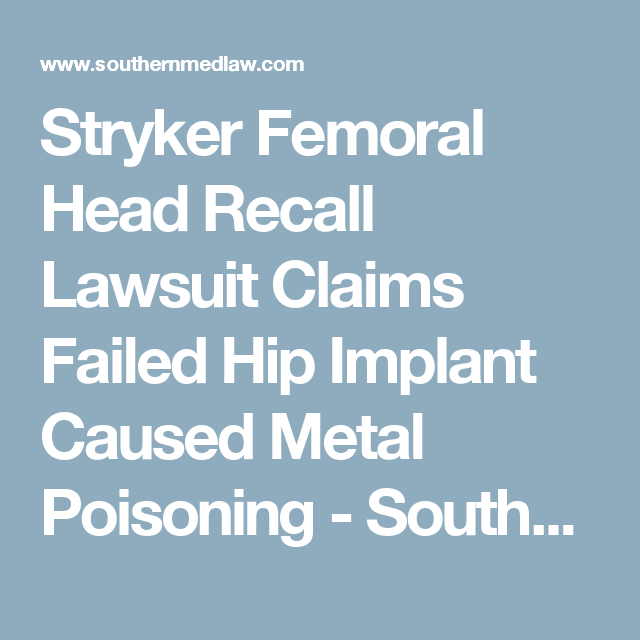 Stryker Femoral Head Recall Lawsuit Claims Failed Hip Implant Caused Metal Poisoning Southern Med Lawsouthern Med Law Hip Implants In Law Suite Litigation