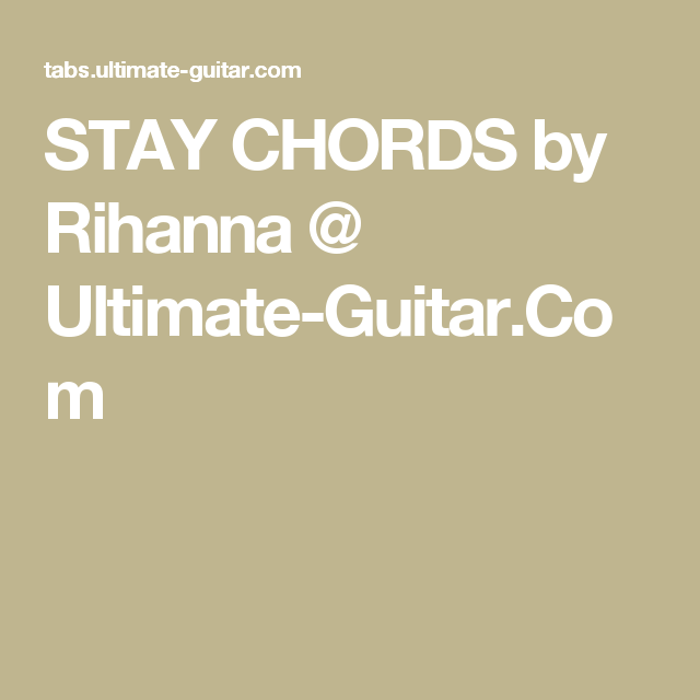 Stay Chords By Rihanna Ultimate Guitar Playlist Pinterest