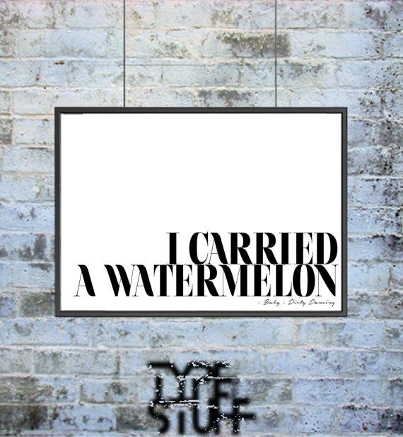 I carried a watermelon  Dirty Dancing by TypeofStuff on Etsy