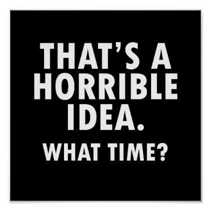 That's a Horrible Idea Funny Poster blk | Zazzle.com