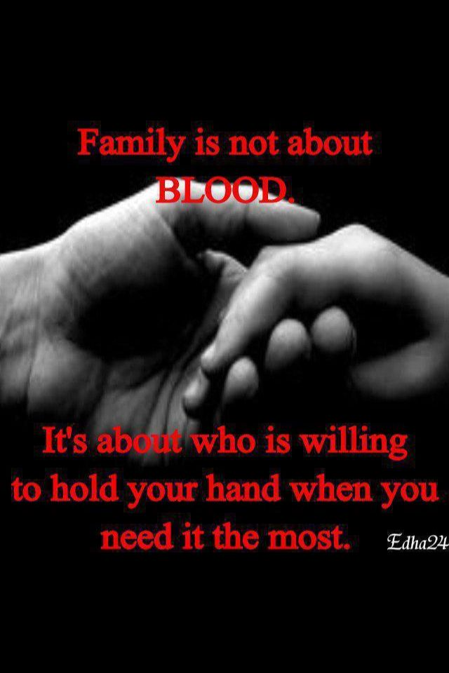 Family Is Not Only Blood It Is The Person Who Always Is There For