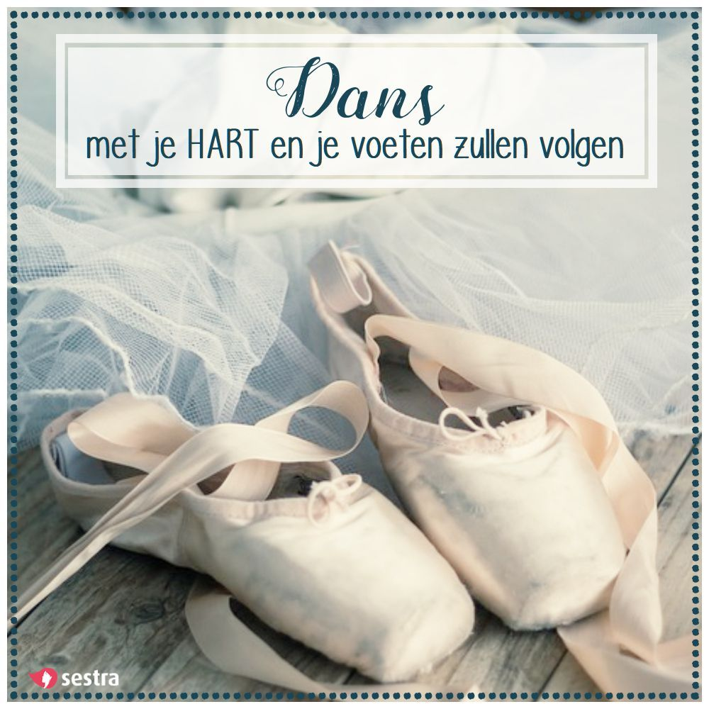 voeten spreuken Dans met je hart en je voeten zullen volgen. | Sestra | Quotes  voeten spreuken