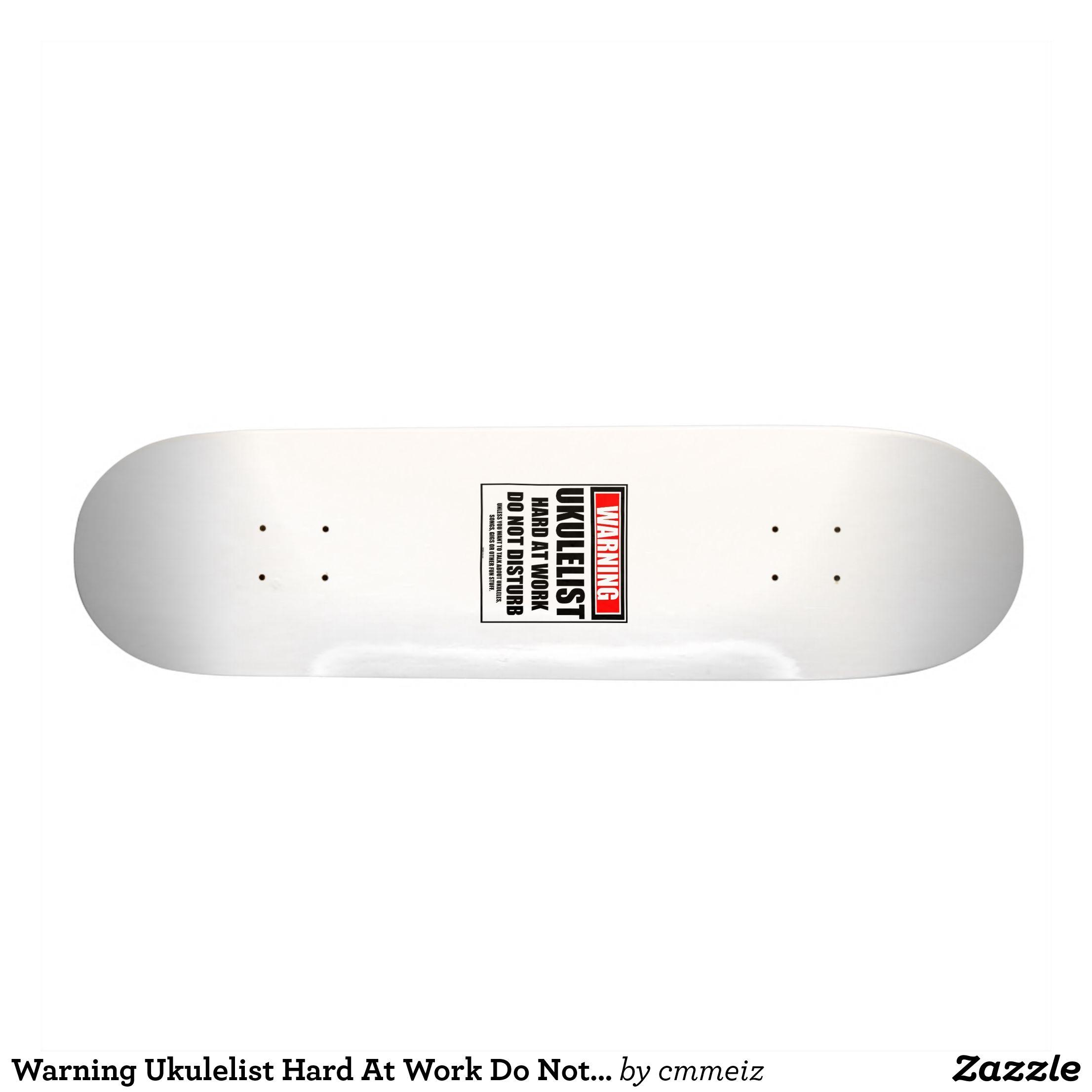 Warning Ukulelist Hard At Work Do Not Disturb Skateboard