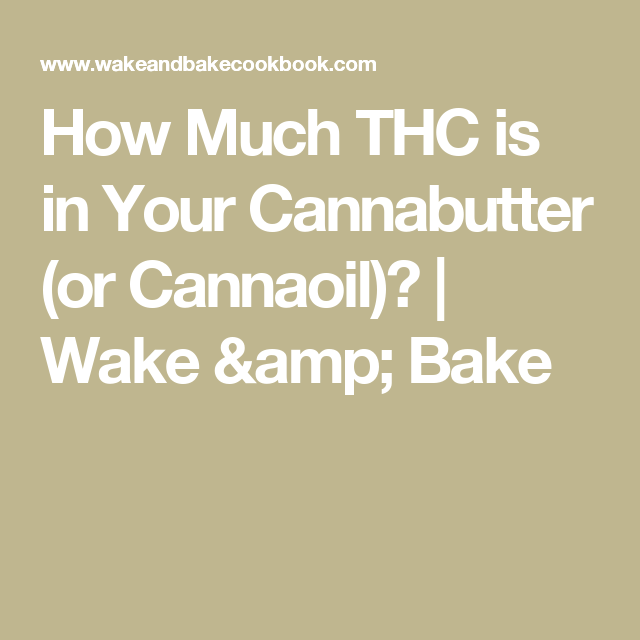 How Much THC is in Your Cannabutter (or Cannaoil)? | Wake & Bake