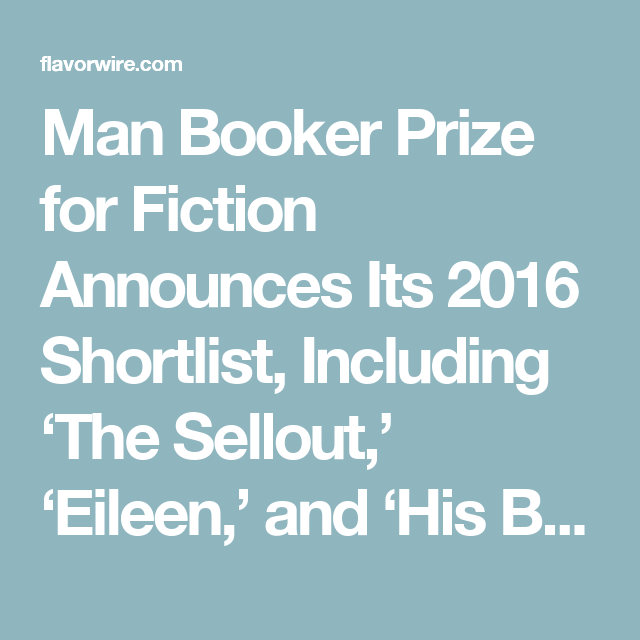 Man Booker Prize for Fiction Announces Its 2016 Shortlist, Including 'The Sellout,' 'Eileen,' and 'His Bloody Project' – Flavorwire