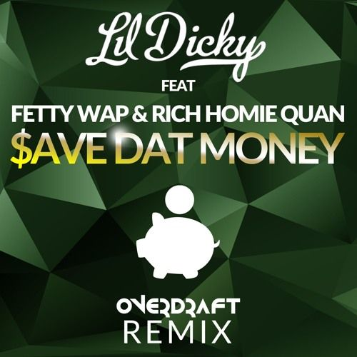 Lil Dicky - $ave Dat Money Feat. Fetty Wap And Rich Homie Quan (Overdraft Remix) by Overdraft on SoundCloud