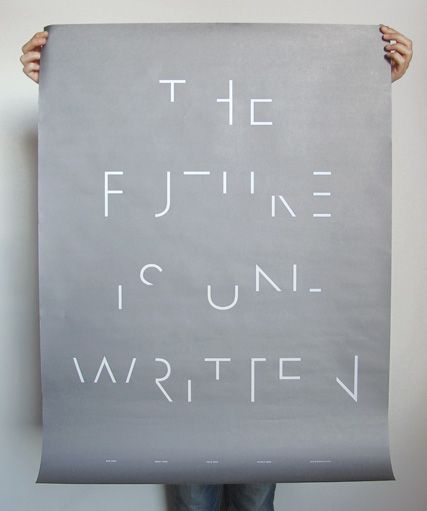 """The future is unwritten"" I like how the words are barely readable, like the future. The simplicity and a light typeface added to the vague and unclear future it speaks about."