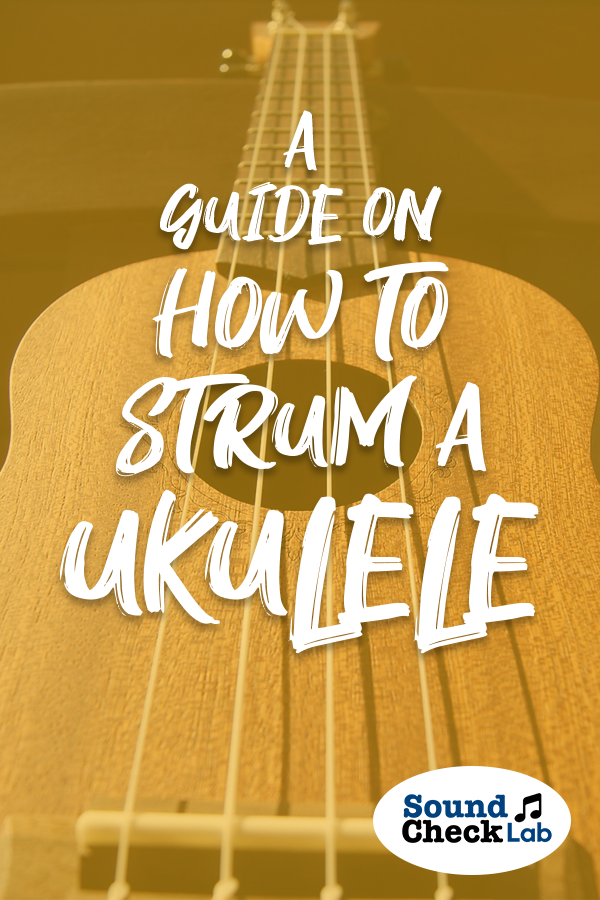 A Guide On How To Strum A Ukulele? – Sound Check Lab. #musicalinstruments