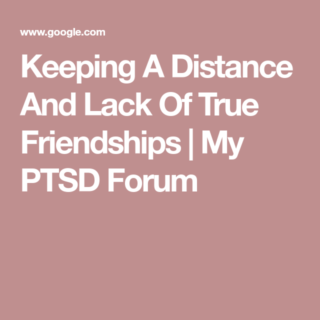 Keeping A Distance And Lack Of True Friendships | My PTSD Forum