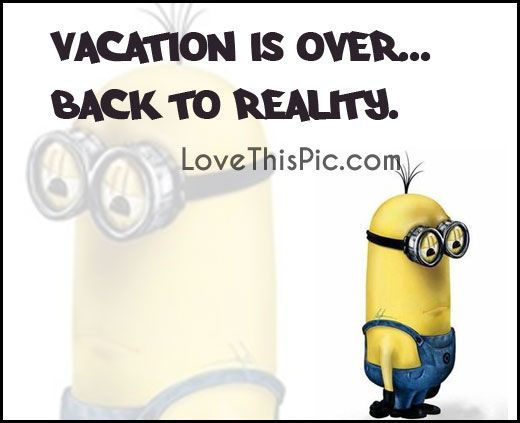 Vacation Is Over Back To Reality Pictures Photos And Monday