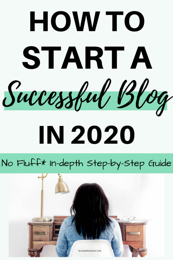 How To Start A Successful Blog In 2020: In-Depth Step-by-Step Guide