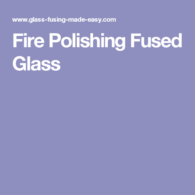 Fire Polishing Fused Glass Fused Glass Fused Glass Jewelry Stained Glass Patterns