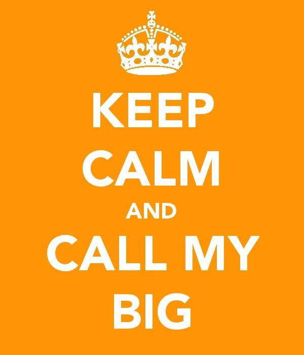 keep calm and call my big!