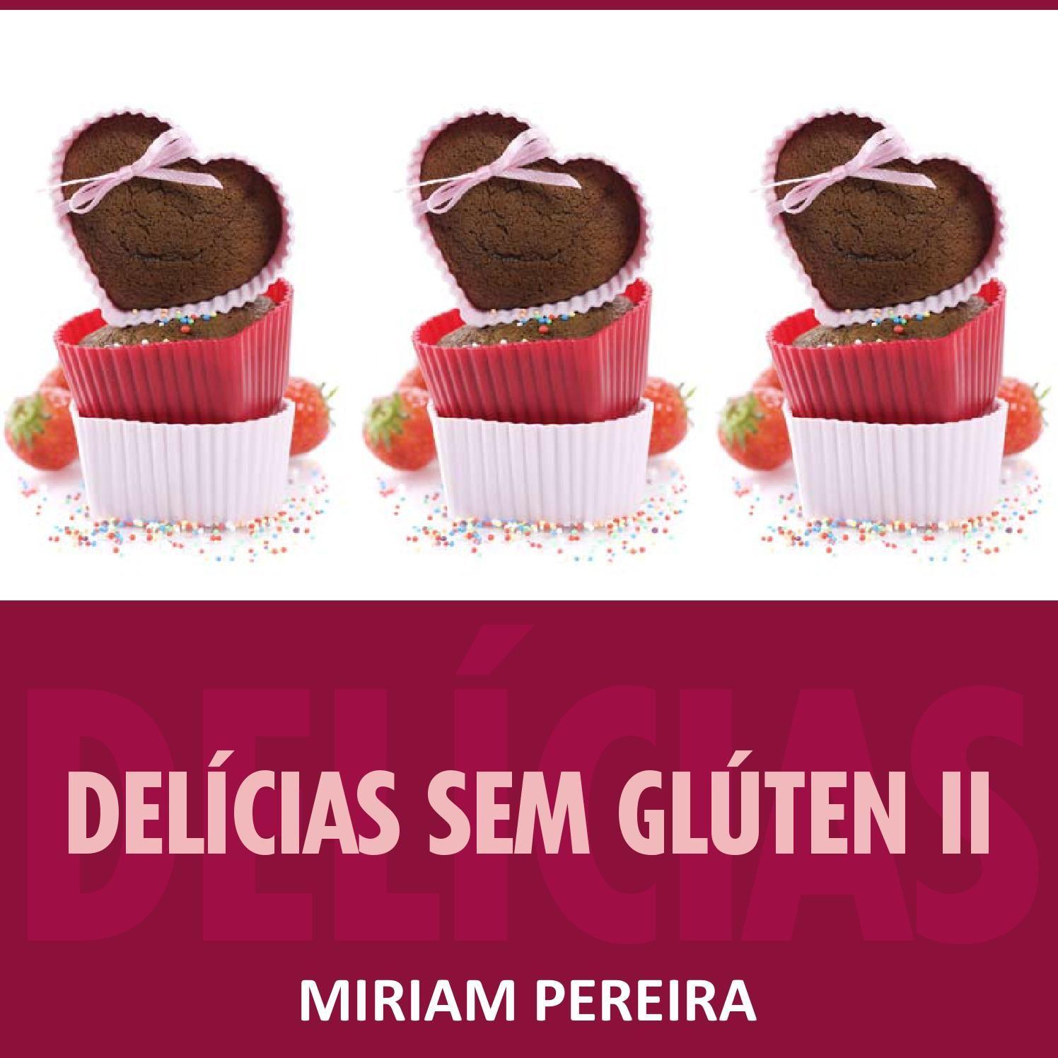 Delícias sem glúten II -  Miriam Pereira  Receitas sem glúten  Miriam Pereira - voluntária da ACELBRA-SC ( Associação de Celíacos de Santa Catarina)