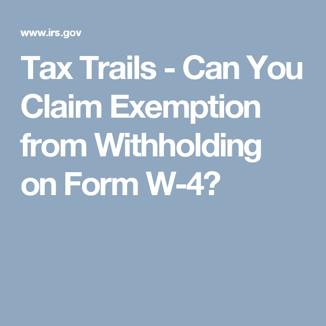 Tax Trails  Can You Claim Exemption From Withholding On Form W