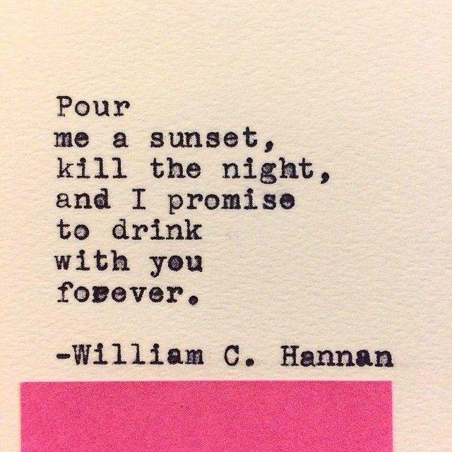 """--pour me a sunset-- """"Drunk Poem: 61,"""" William C. Hannan"""