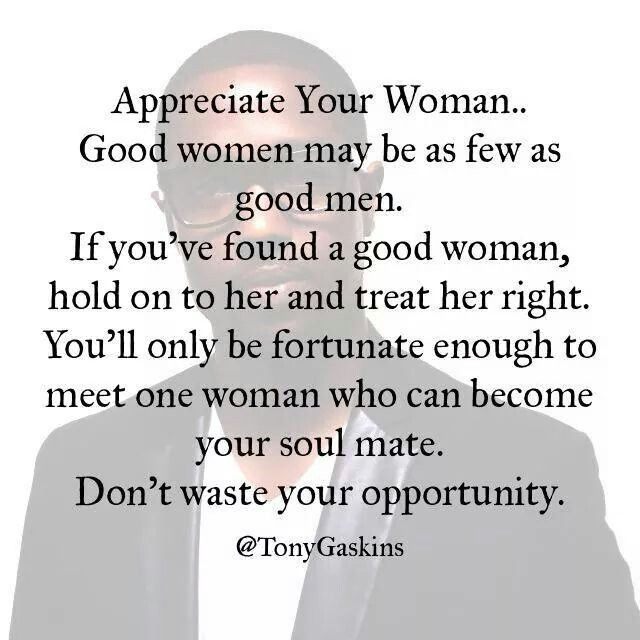 Appreciate your woman. .. don\'t waste your opportunity ...