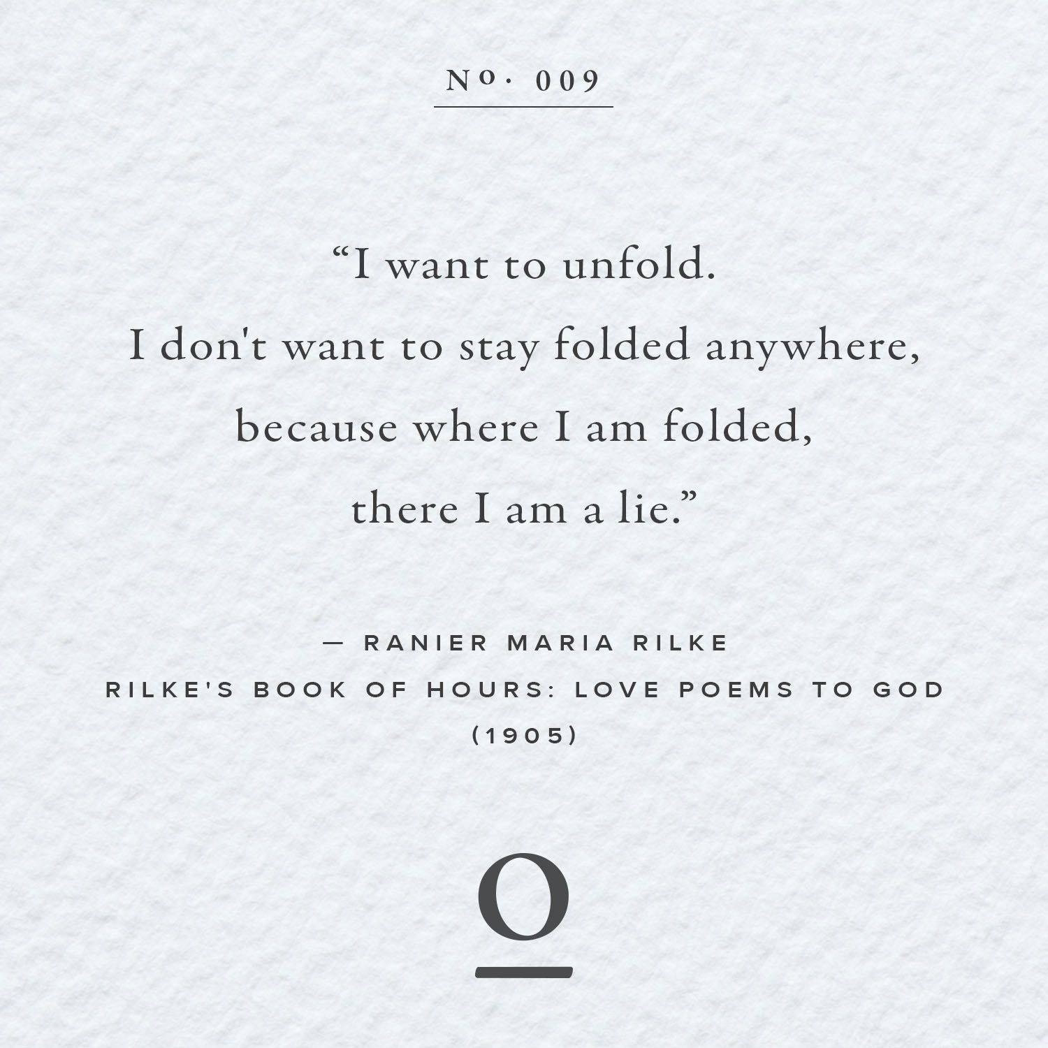 "I don t want to stay folded anywhere because where I am folded there I am a lie "" Ranier Maria Rilke Rilke s Book of Hours Love Poems to God"
