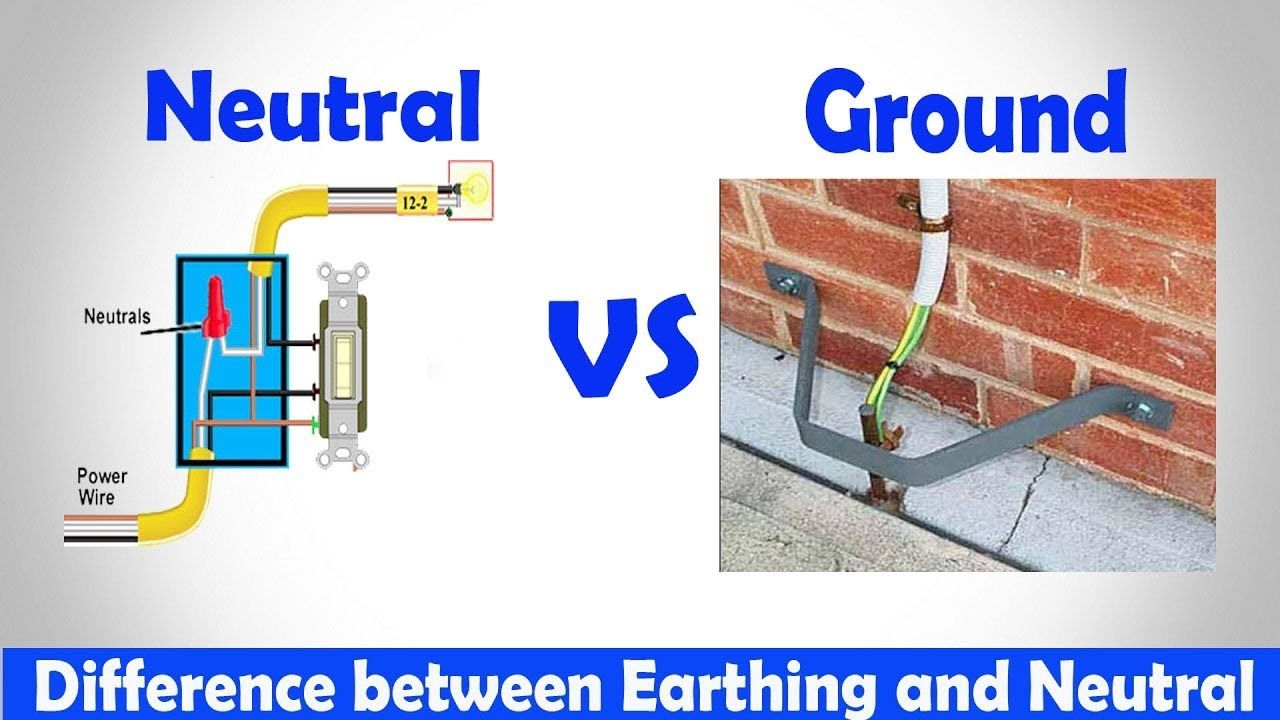 Neutral Vs Ground Difference Between Earthing And Neutral