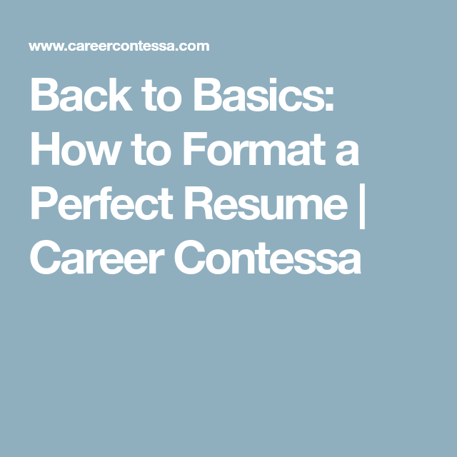 back to basics how to format a perfect resume perfect resume