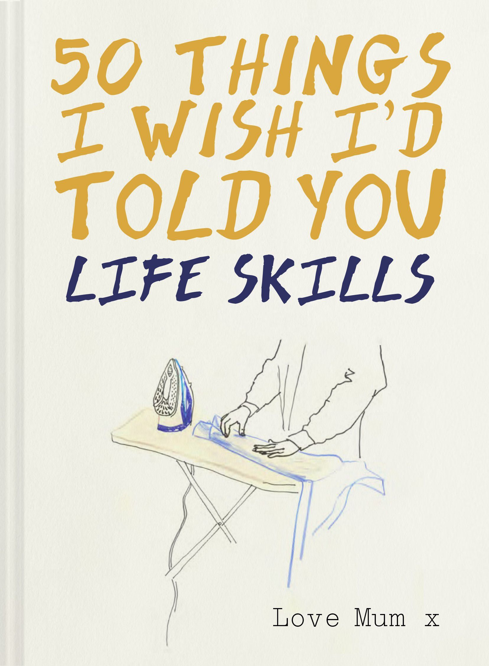 50 THINGS I WISH I'D TOLD YOU-  Life Skills