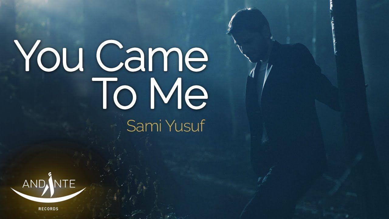 Sami Yusuf You Came To Me Islamic Music International Music Sami