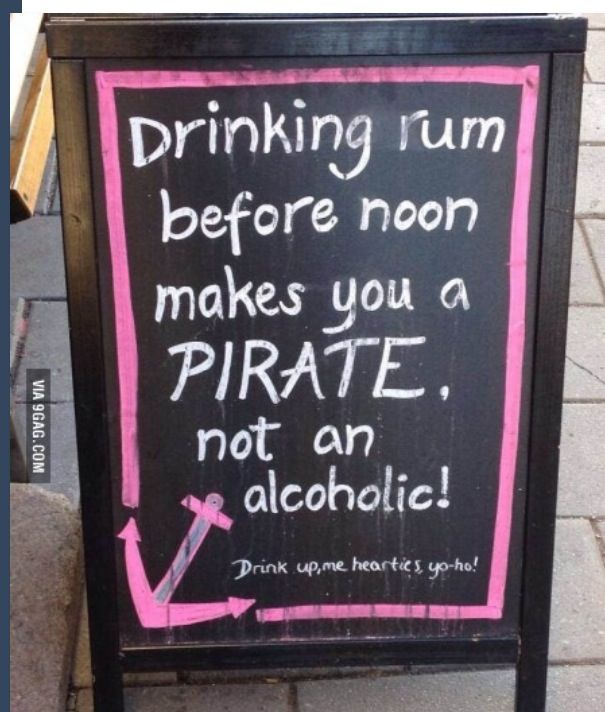 Drinking rum before noon makes you a PIRATE, not an alcoholic! Drink