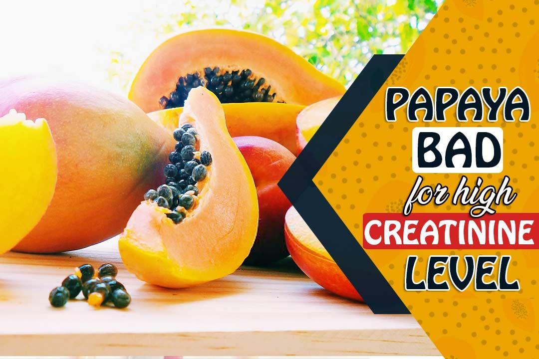 Papaya bad for high creatinine LEVEL ! Creatinine levels